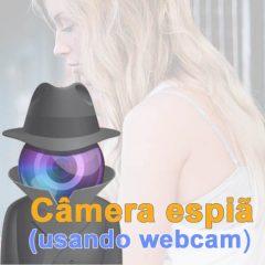 Câmera Espiã usando webcam