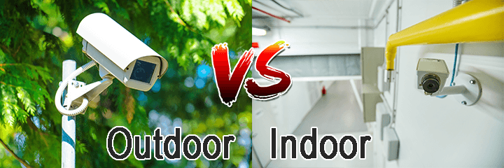 Security camera Outdoor VS Indoor